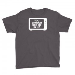 you should see me in hd Youth Tee | Artistshot
