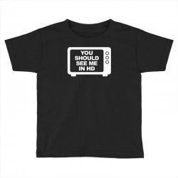 you should see me in hd Toddler T-shirt | Artistshot