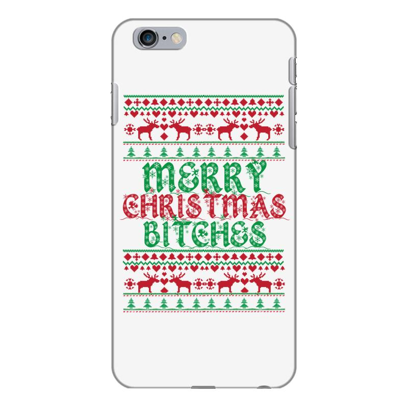 Iphone 6 Plus Christmas Case.Merry Christmas Bitches Iphone 6 Plus 6s Plus Case By Artistshot