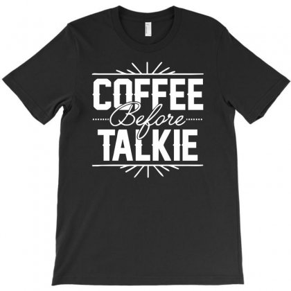 Coffee Before Talkie Funny T-shirt Designed By Mdk Art