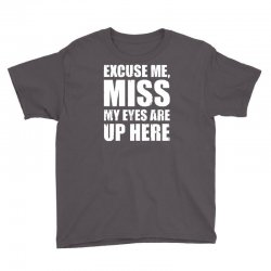 excuse me my eyes are up here Youth Tee | Artistshot