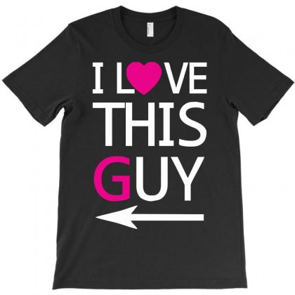 I Love This Guy Funny T-shirt Designed By Mdk Art
