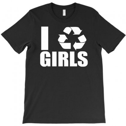 I Recycle Girls  Funny T-shirt Designed By Mdk Art
