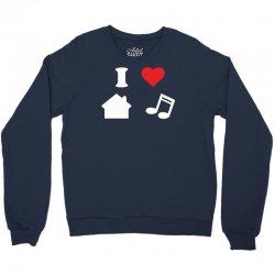 love house music funny Crewneck Sweatshirt | Artistshot