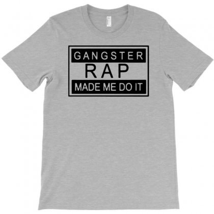 Gangster Rap Made Me Do It T-shirt Designed By Tonyhaddearts