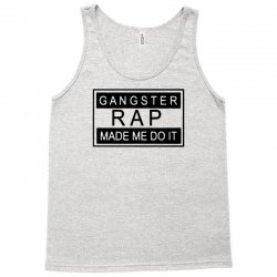 gangster rap made me do it Tank Top | Artistshot