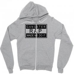 gangster rap made me do it Zipper Hoodie | Artistshot
