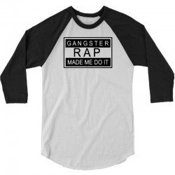 gangster rap made me do it 3/4 Sleeve Shirt | Artistshot