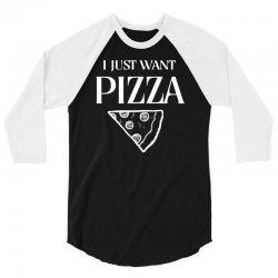 i just want pizza 3/4 Sleeve Shirt   Artistshot