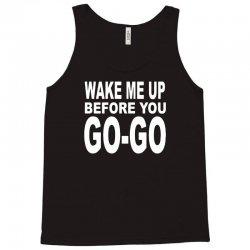wake me up before you go go Tank Top | Artistshot