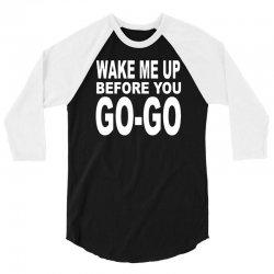 wake me up before you go go 3/4 Sleeve Shirt | Artistshot