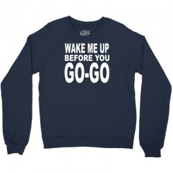 wake me up before you go go Crewneck Sweatshirt | Artistshot