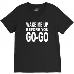 wake me up before you go go V-Neck Tee | Artistshot