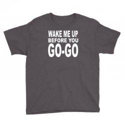 wake me up before you go go Youth Tee | Artistshot