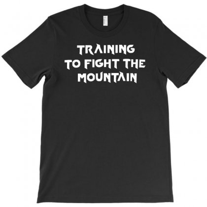 Training To Fight The Mountain T-shirt Designed By Mdk Art