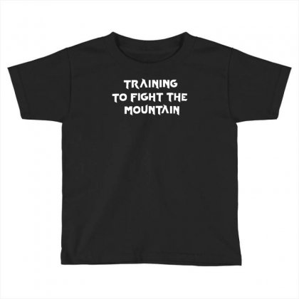 Training To Fight The Mountain Toddler T-shirt Designed By Mdk Art