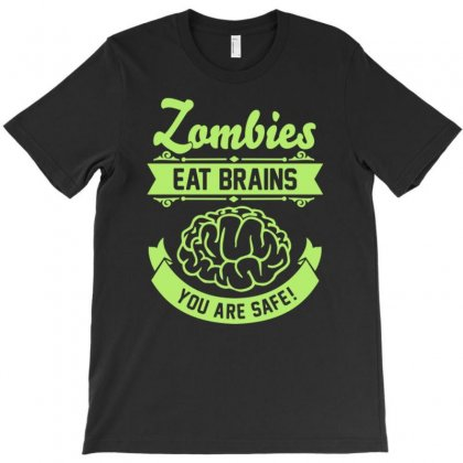 Zombies Eat Brains You Are Safe! T-shirt Designed By Mdk Art