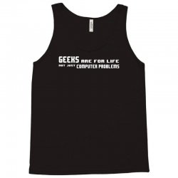 geeks are for life not just computer problems Tank Top | Artistshot