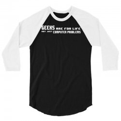 geeks are for life not just computer problems 3/4 Sleeve Shirt | Artistshot