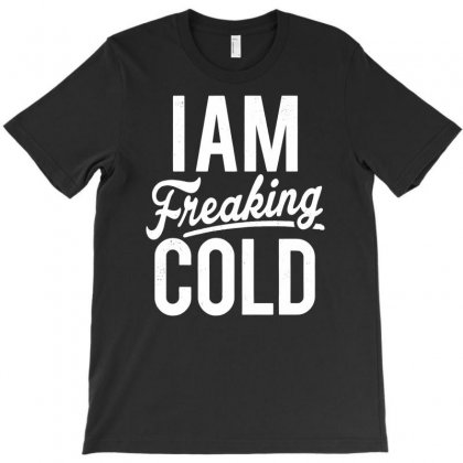 I Am Freaking Cold Funny T-shirt Designed By Andini