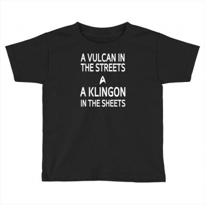 A Vulcan In The Streets A Kligon In The Sheets Toddler T-shirt Designed By Lub1s