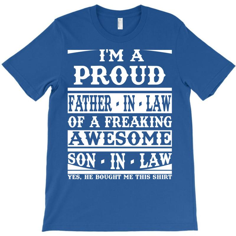 006eba66d Custom I'm A Proud Father In Law Of A Freaking Awesome Son In Law T ...