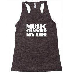 music changed my life Racerback Tank | Artistshot