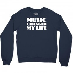 music changed my life Crewneck Sweatshirt | Artistshot
