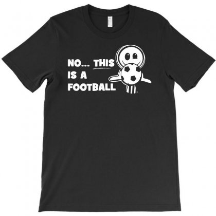 No This Is A Football T-shirt Designed By Andini