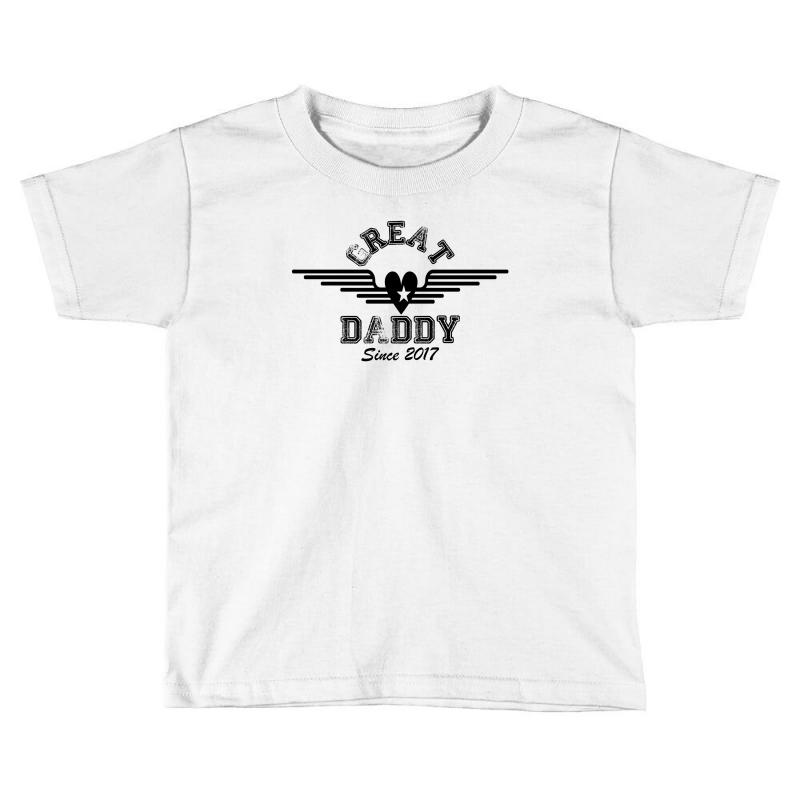 8dda3570a Custom Great Daddy Since 2017 Toddler T-shirt By Rardesign - Artistshot