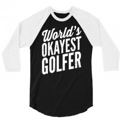 world's okayest golfer 3/4 Sleeve Shirt | Artistshot