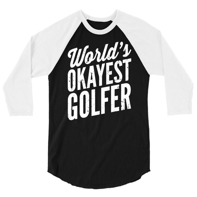 World's Okayest Golfer 3/4 Sleeve Shirt | Artistshot