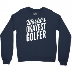 world's okayest golfer Crewneck Sweatshirt | Artistshot