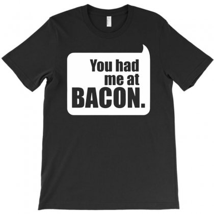 You Had Me At Bacon T-shirt Designed By Andini