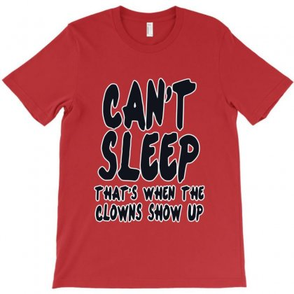 Can't Sleep Clowns Show Up T-shirt Designed By Deomatis9888