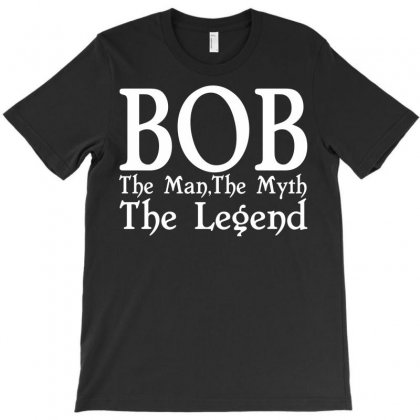 Bob  The Man The Myth The Legend T-shirt Designed By Deomatis9888