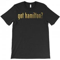 Got Hamilton? T-Shirt | Artistshot