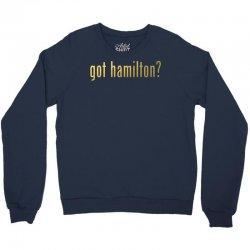 Got Hamilton? Crewneck Sweatshirt | Artistshot