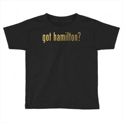 Got Hamilton? Toddler T-shirt Designed By Vr46