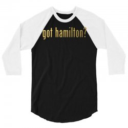 Got Hamilton? 3/4 Sleeve Shirt | Artistshot