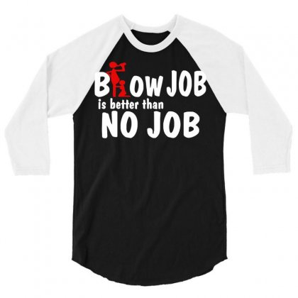 Blow Job Is Better Than No Job 3/4 Sleeve Shirt Designed By Lub1s
