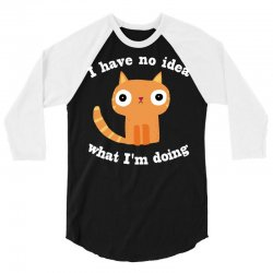 i have no idea what i'm doing 3/4 Sleeve Shirt | Artistshot