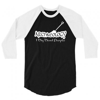Archaeology I Dig Dead People 3/4 Sleeve Shirt Designed By Narayatees