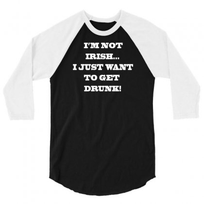 Get Drunk 3/4 Sleeve Shirt Designed By Lub1s