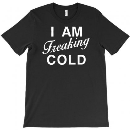 I Am Freaking Cold T-shirt Designed By Lub1s