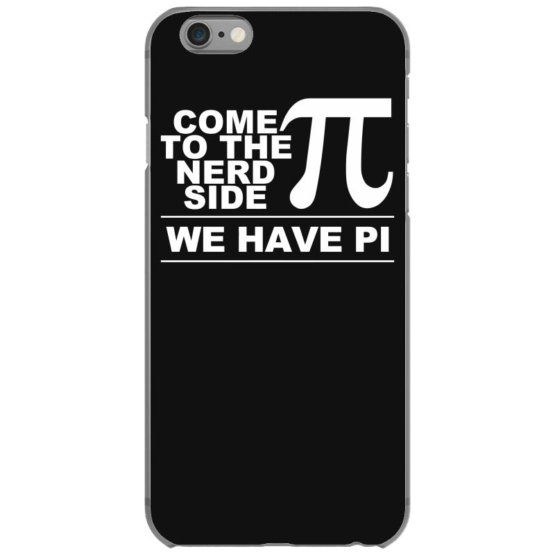 891d7e2c Custom Come To The Nerd Side, We Have Pi Iphone 6/6s Case By ...