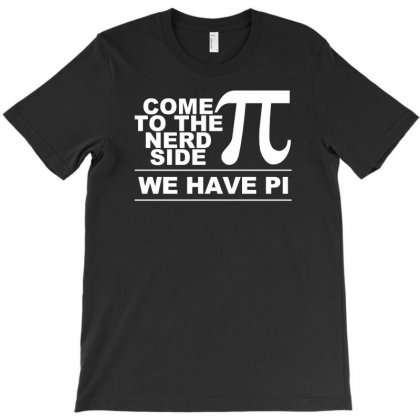 Come To The Nerd Side, We Have Pi T-shirt Designed By Narayatees