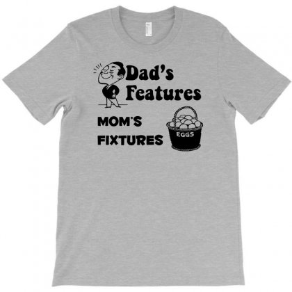 Dad's Features, Mom's Fixtures T-shirt Designed By Narayatees