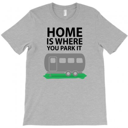 Home Is Where You Park It T-shirt Designed By Narayatees