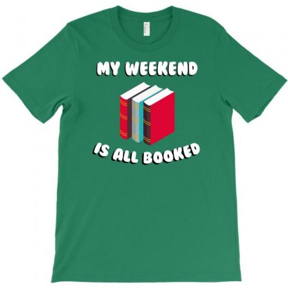 My Weekend Is All Booked T-shirt Designed By Narayatees